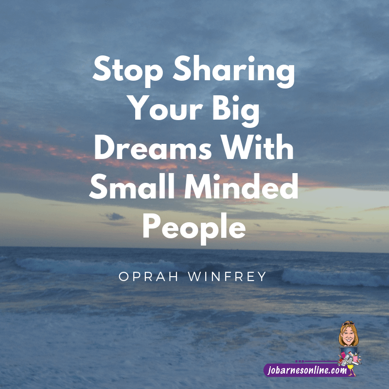 Stop Sharing Your Big Dreams With Small Minded People