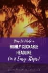 How to Write a Highly Clickable Headline (in 8 Easy Steps)